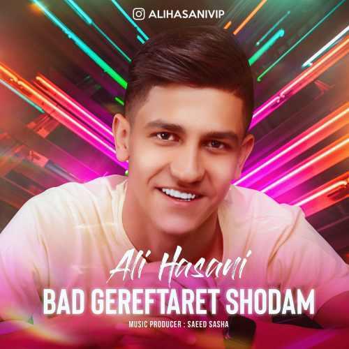 دانلود موزیک جدید بد گرفتارت شدم از علی حسنی