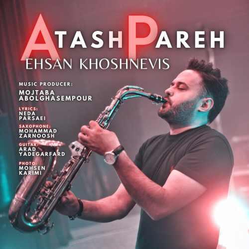 دانلود موزیک جدید آتش پاره از احسان خوشنویس