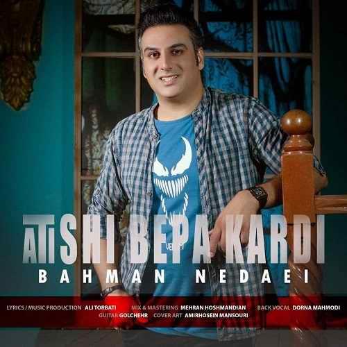 دانلود موزیک جدید آتیشی به پا کردی از بهمن ندایی